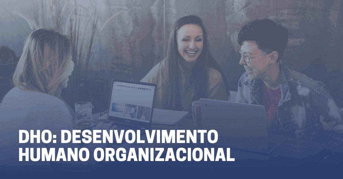 DHO Desenvolvimento humano nas organizações